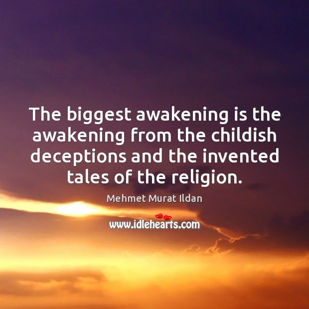 Image, The biggest awakening is the awakening from the childish deceptions and the