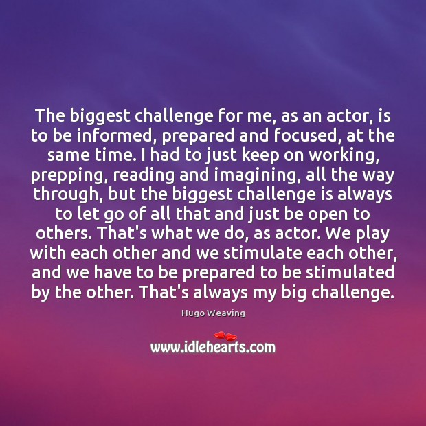 The biggest challenge for me, as an actor, is to be informed, Hugo Weaving Picture Quote