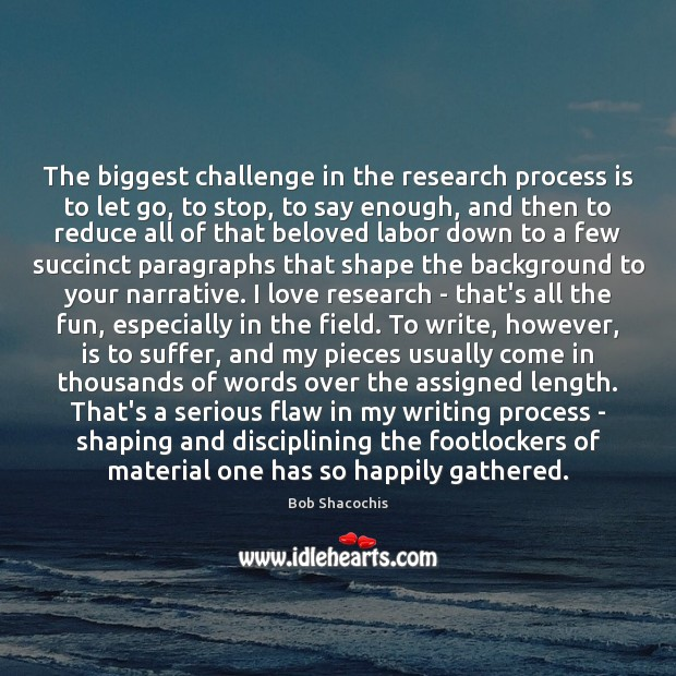 Image, The biggest challenge in the research process is to let go, to