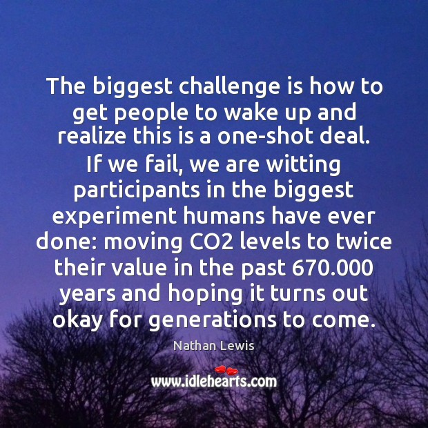 The biggest challenge is how to get people to wake up and Image