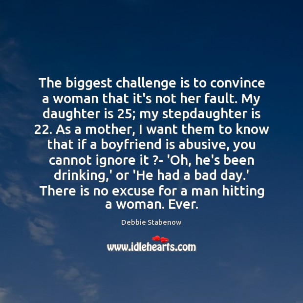 The biggest challenge is to convince a woman that it's not her Daughter Quotes Image