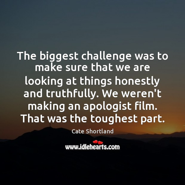 The biggest challenge was to make sure that we are looking at Challenge Quotes Image