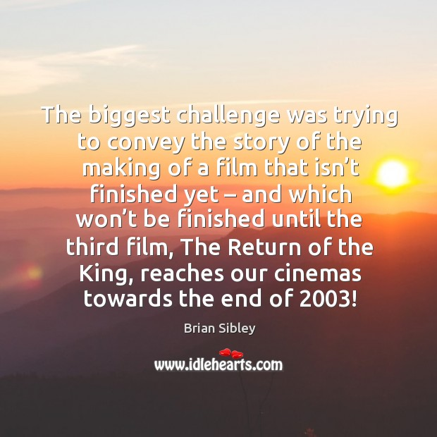 The biggest challenge was trying to convey the story of the making of a film that isn't finished yet Image