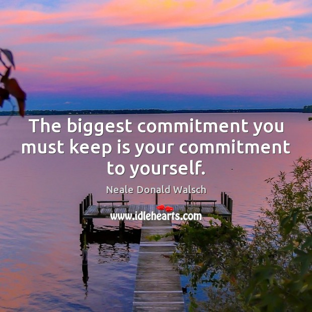 The biggest commitment you must keep is your commitment to yourself. Image