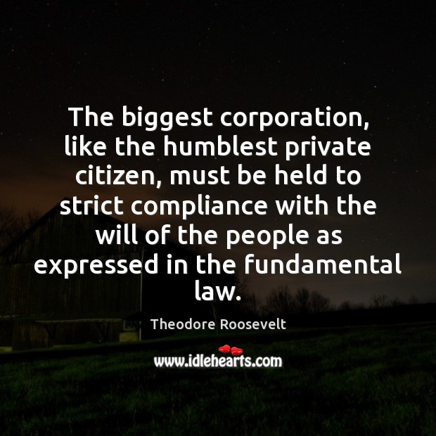 The biggest corporation, like the humblest private citizen, must be held to Image