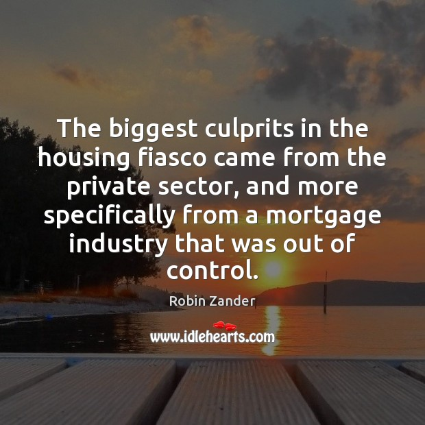 The biggest culprits in the housing fiasco came from the private sector, Image