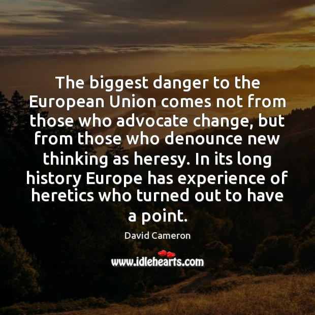 The biggest danger to the European Union comes not from those who David Cameron Picture Quote