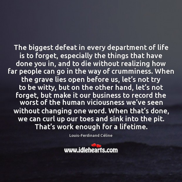 The biggest defeat in every department of life is to forget, especially Louis-Ferdinand Céline Picture Quote