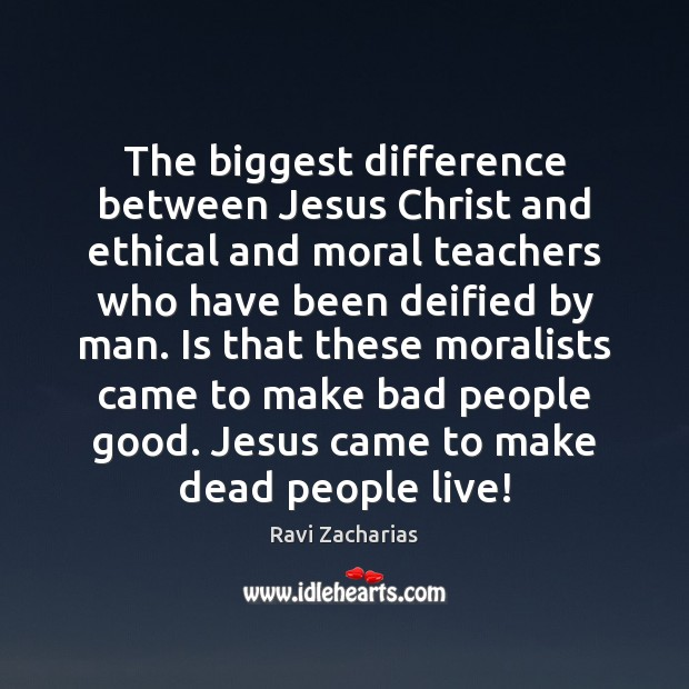 Image, The biggest difference between Jesus Christ and ethical and moral teachers who