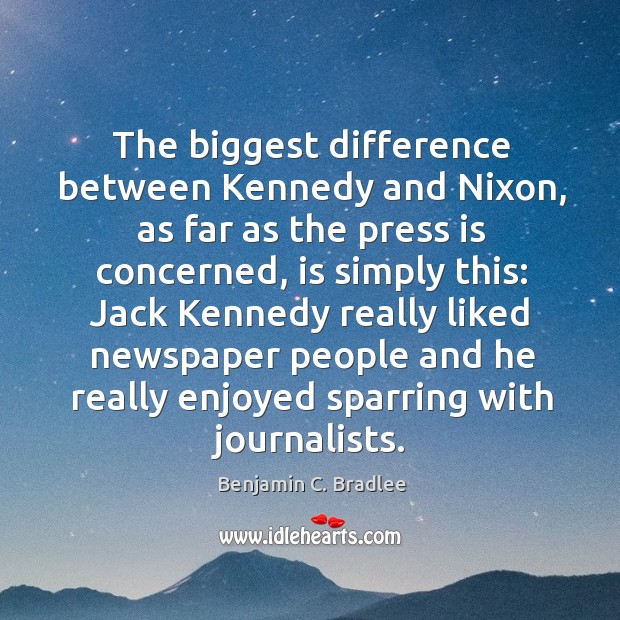 Image, The biggest difference between kennedy and nixon, as far as the press is concerned, is simply this: