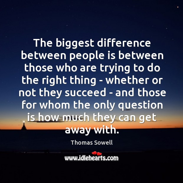 The biggest difference between people is between those who are trying to Image