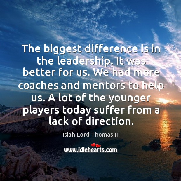 Image, The biggest difference is in the leadership. It was better for us.