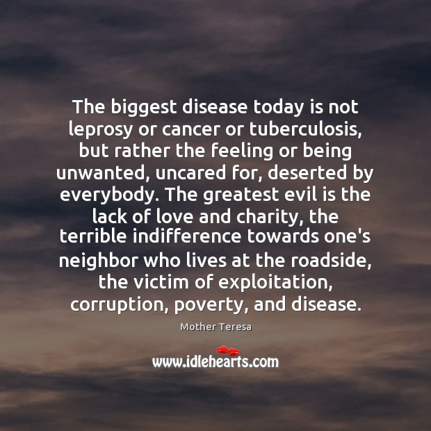 Image, The biggest disease today is not leprosy or cancer or tuberculosis, but