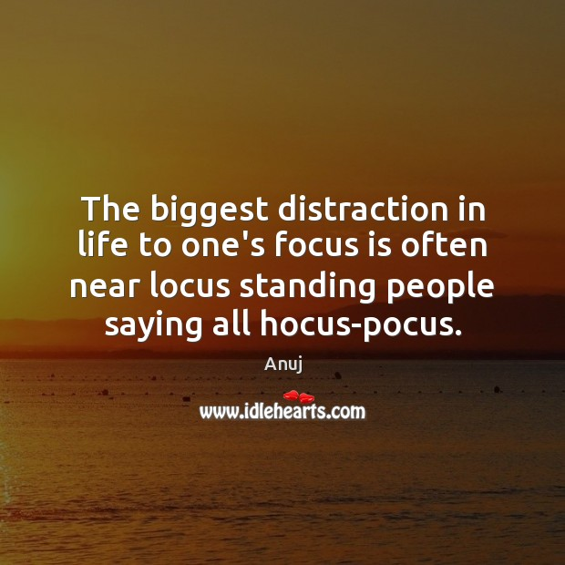 Image, The biggest distraction in life to one's focus is often near locus