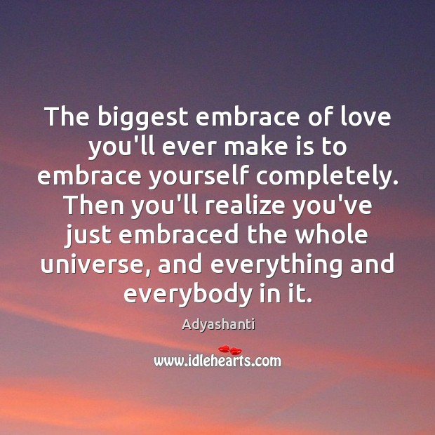 Image, The biggest embrace of love you'll ever make is to embrace yourself
