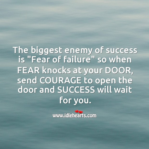 Image, The biggest enemy of success is fear of failure.