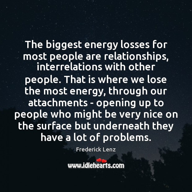 The biggest energy losses for most people are relationships, interrelations with other Image