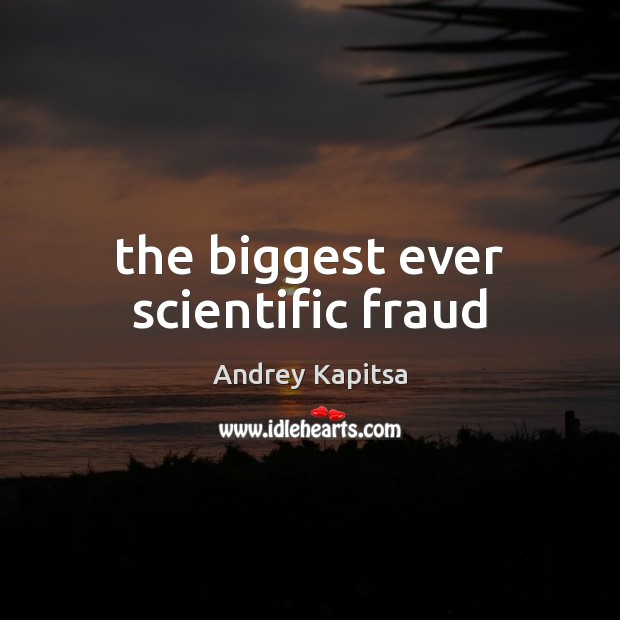 Image, The biggest ever scientific fraud