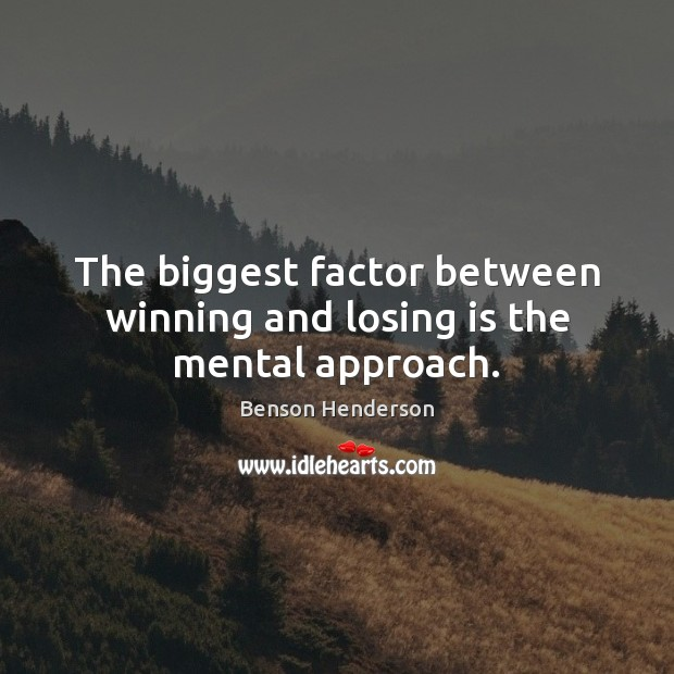 Image, The biggest factor between winning and losing is the mental approach.