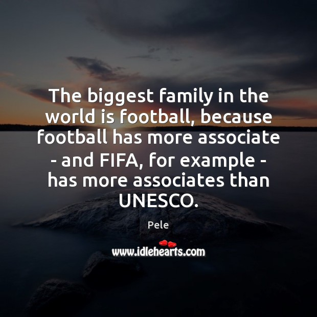 The biggest family in the world is football, because football has more World Quotes Image