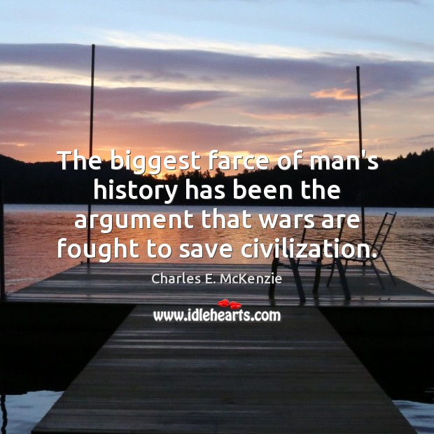 The biggest farce of man's history has been the argument that wars Image