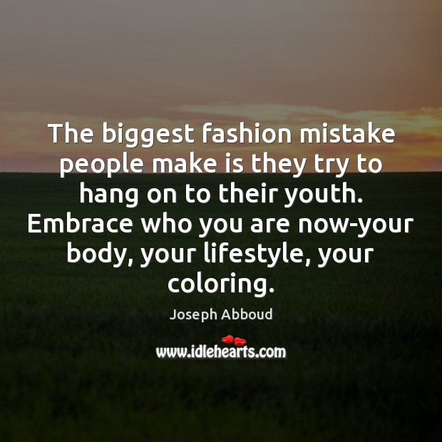 The biggest fashion mistake people make is they try to hang on Image