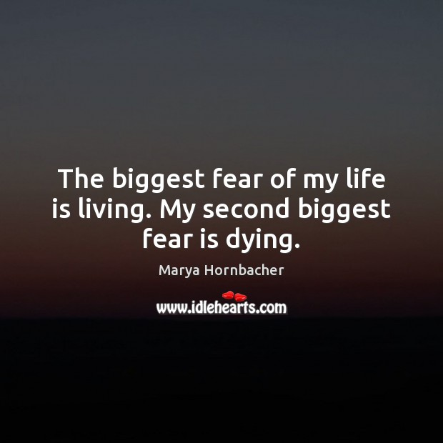 The biggest fear of my life is living. My second biggest fear is dying. Image