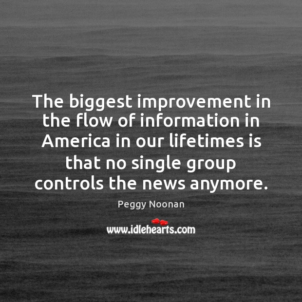 The biggest improvement in the flow of information in America in our Peggy Noonan Picture Quote
