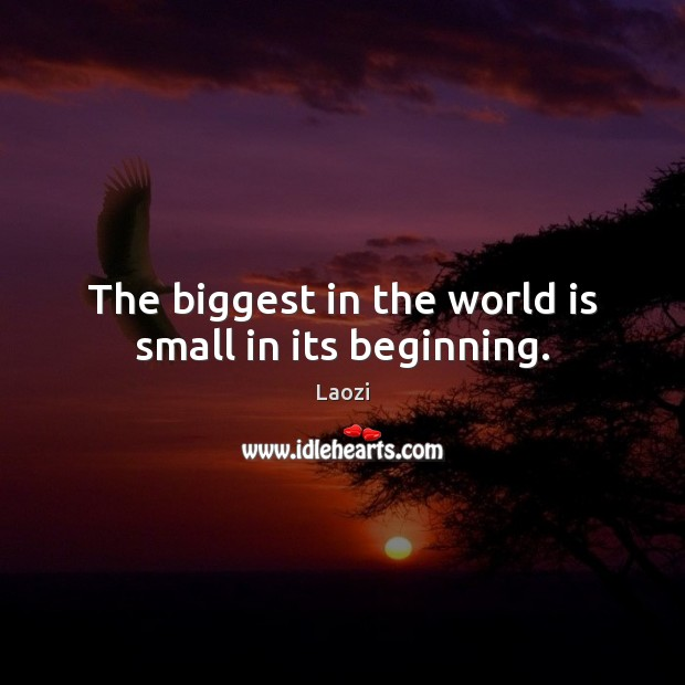 Image, The biggest in the world is small in its beginning.
