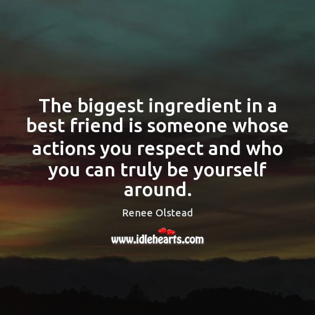 The biggest ingredient in a best friend is someone whose actions you Image