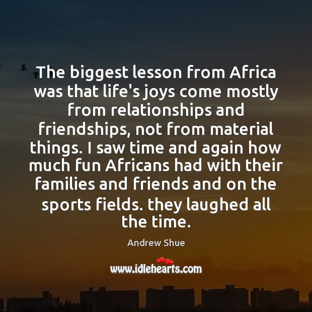 The biggest lesson from Africa was that life's joys come mostly from Sports Quotes Image