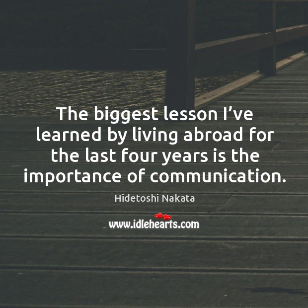 The biggest lesson I've learned by living abroad for the last four years is the importance of communication. Image