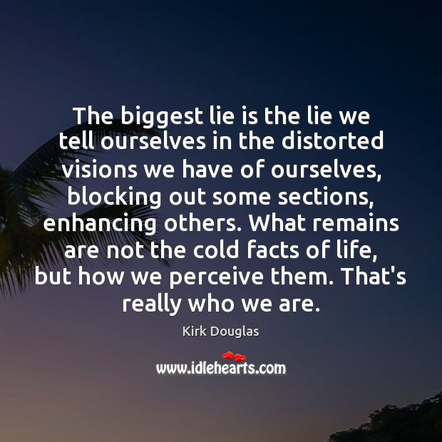 The biggest lie is the lie we tell ourselves in the distorted Kirk Douglas Picture Quote