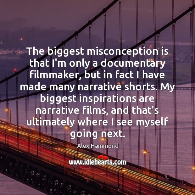 The biggest misconception is that I'm only a documentary filmmaker, but in Image