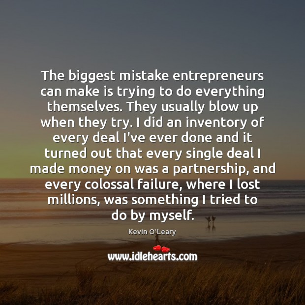 The biggest mistake entrepreneurs can make is trying to do everything themselves. Failure Quotes Image