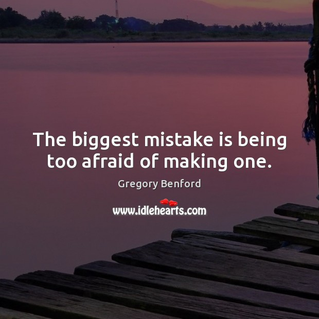 The biggest mistake is being too afraid of making one. Mistake Quotes Image