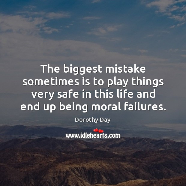 The biggest mistake sometimes is to play things very safe in this Dorothy Day Picture Quote