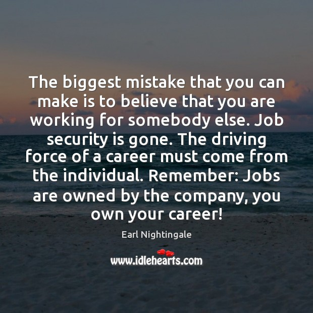 Image, The biggest mistake that you can make is to believe that you