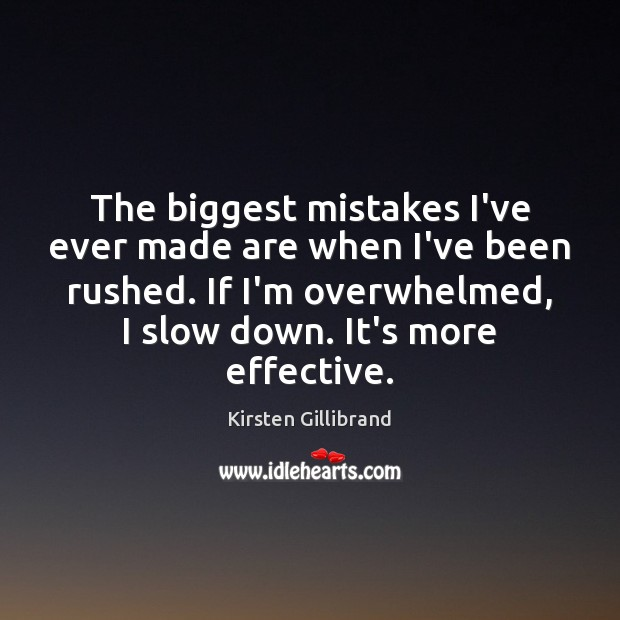 The biggest mistakes I've ever made are when I've been rushed. If Kirsten Gillibrand Picture Quote