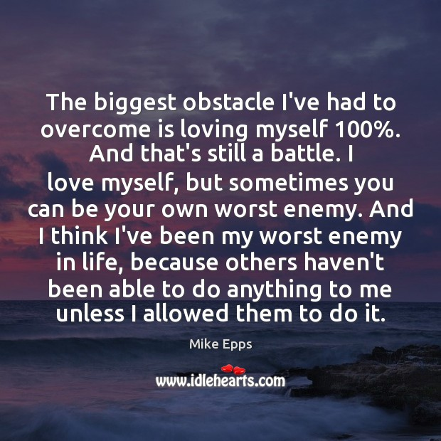 The biggest obstacle I've had to overcome is loving myself 100%. And that's Mike Epps Picture Quote