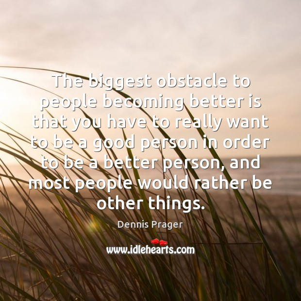 Image, The biggest obstacle to people becoming better is that you have to