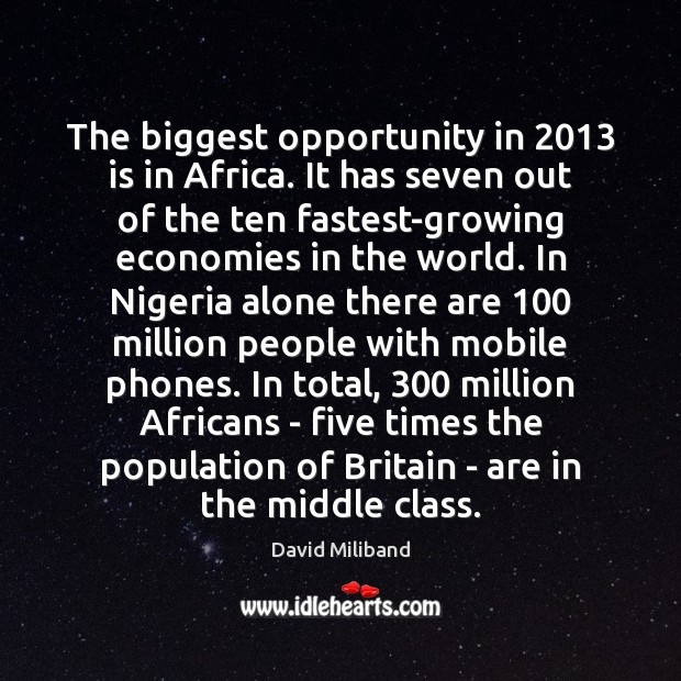The biggest opportunity in 2013 is in Africa. It has seven out of Image