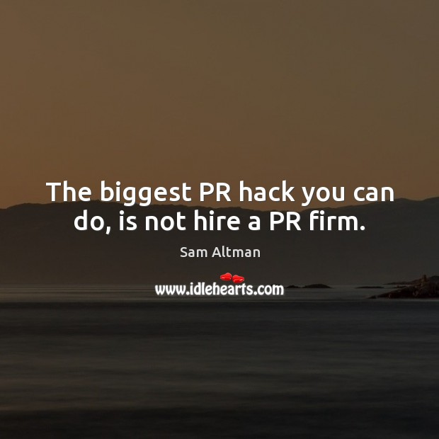 Image, The biggest PR hack you can do, is not hire a PR firm.