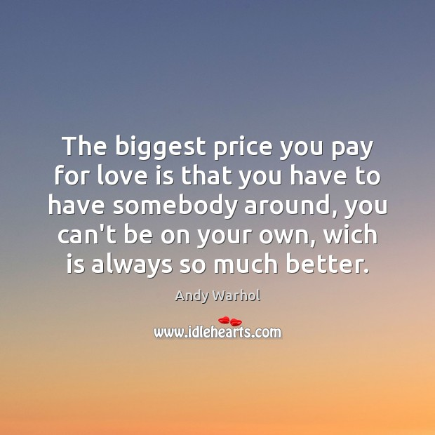 The biggest price you pay for love is that you have to Price You Pay Quotes Image