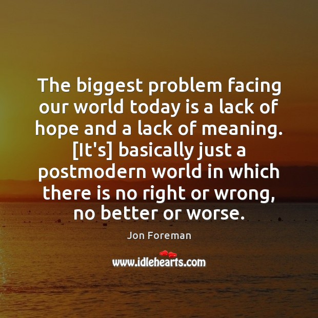 The biggest problem facing our world today is a lack of hope Jon Foreman Picture Quote