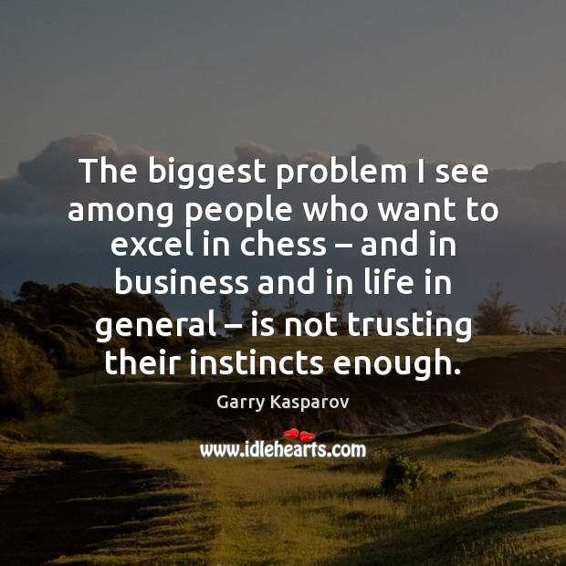 The biggest problem I see among people who want to excel in Garry Kasparov Picture Quote