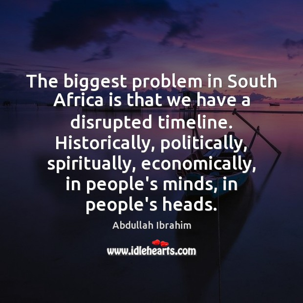 Image, The biggest problem in South Africa is that we have a disrupted