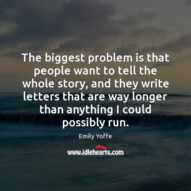 The biggest problem is that people want to tell the whole story, Image