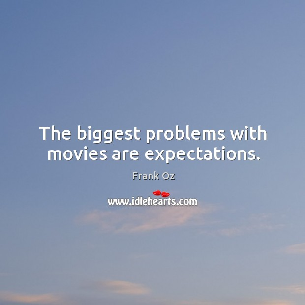 The biggest problems with movies are expectations. Image