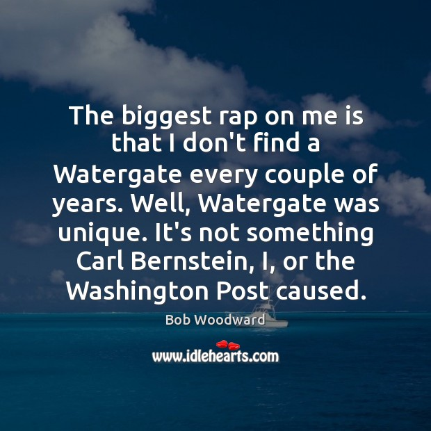 Image, The biggest rap on me is that I don't find a Watergate